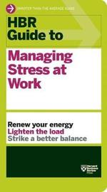 HBR Guide to Managing Stress at Work (HBR Guide Series) by Harvard Business Review