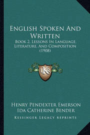 English Spoken and Written: Book 2, Lessons in Language, Literature, and Composition (1908) by Henry Pendexter Emerson