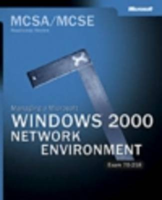 MCSA Managing a Windows 2000 Network Environment Readiness Review by Microsoft Press