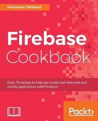 Firebase Cookbook by Houssem Yahiaoui