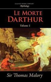 Le Morte Darthur, Vol. 1 by Thomas Malory