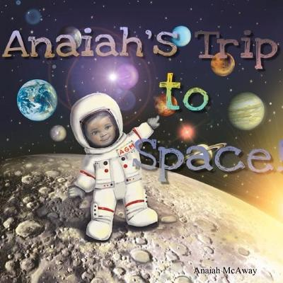 Anaiah's Trip to Space by Darshaun McAway