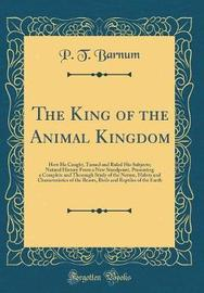 The King of the Animal Kingdom by P.T.Barnum image