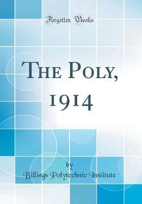 The Poly, 1914 (Classic Reprint) by Billings Polytechnic Institute