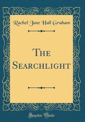 The Searchlight (Classic Reprint) by Rachel Jane Hall Graham