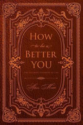 How to Be a Better You by Adam Mient
