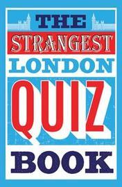 The Strangest London Quiz Book by Tom Quinn