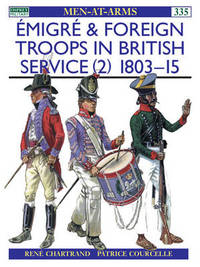 Emigre and Foreign Troops in British Service, 1803-15 by Rene Chartrand