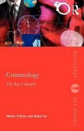 Criminology: The Key Concepts by Martin O'Brien