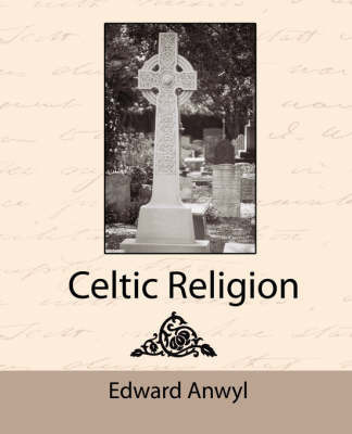 Celtic Religion by Anwyl Edward Anwyl