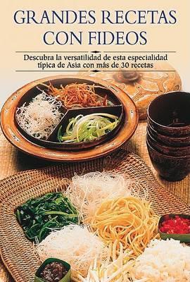Grandes Recetas Con Fideos: Descubra La Versatilidad de Esta Especialidad Tipica de Asia Con Mas de 30 Recetas by Edimat Libros