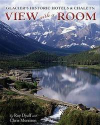 Glacier's Historic Hotels & Chalets: View with a Room by Ray Djuff
