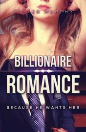 Billionaire Romance: Because He Wants Her: A Young Adult Rich Alpha Male Billionaire Romance by Skyler Murphy image