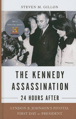The Kennedy Assassination - 24 Hours After: Lyndon B. Johnson's Pivotal First Day as President by Professor Steven M Gillon