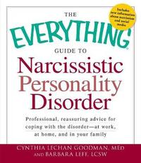 The Everything Guide to Narcissistic Personality Disorder by Cynthia Lechan Goodman
