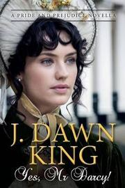 Yes, Mr. Darcy by J Dawn King