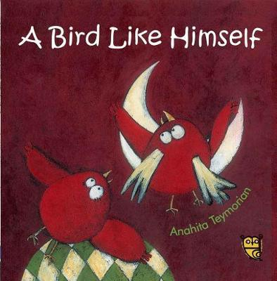 A Bird Like Himself by Anahita Teymorian