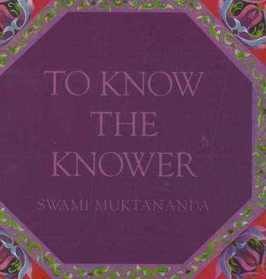 To Know the Knower by Swami Muktananda