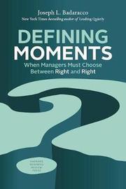 Defining Moments by Joseph L. Badaracco