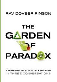 The Garden of Paradox: The Essence of Non Dual Kabbalah in Three Conversations by DovBer Pinson