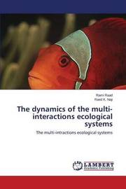 The Dynamics of the Multi-Interactions Ecological Systems by Raad Rami