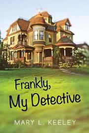 Frankly, My Detective by Mary Keeley
