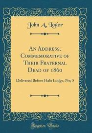 An Address, Commemorative of Their Fraternal Dead of 1860 by John a Lodor image