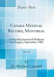 Canada Medical Record, Montreal, Vol. 30 by F Wayland Campbell