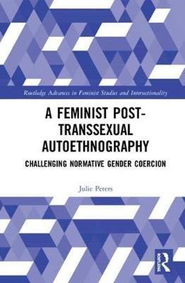 A Feminist Post-transsexual Autoethnography by Julie Elizabeth Peters