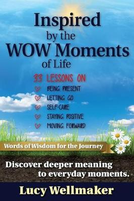 Inspired by the WOW Moments of Life by Lucy Wellmaker