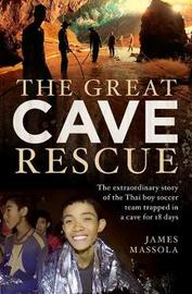 The Great Cave Rescue by James Massola