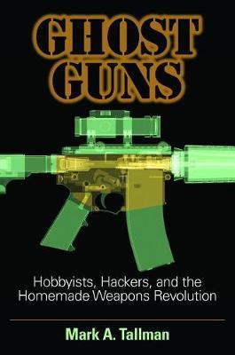 Ghost Guns by Mark A. Tallman