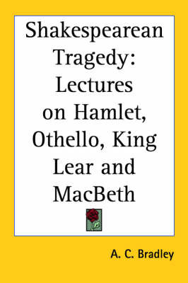"Shakespearean Tragedy: Lectures on ""Hamlet"", ""Othello"", ""King Lear"" and ""Macbeth"" by A.C. Bradley image"