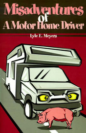 Misadventures of a Motor Home Driver by Lyle E. Meyers image