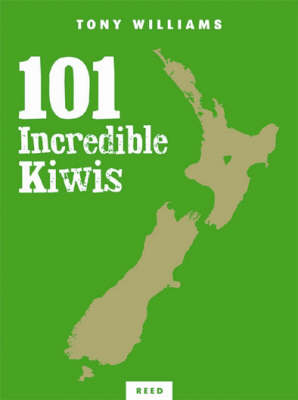 101 Incredible Kiwi's: How New Zealanders Lead the World by Tony Williams image