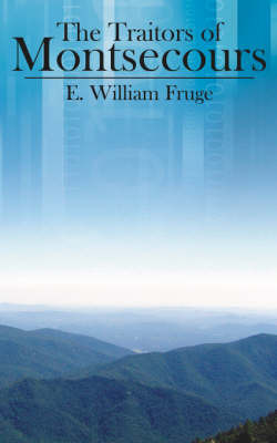 The Traitors of Montsecours by E. William Fruge