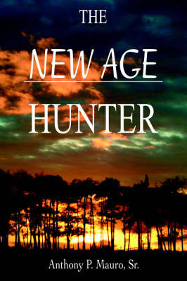 The New Age Hunter by Anthony P. Mauro Sr.