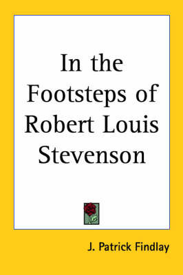 In the Footsteps of Robert Louis Stevenson by J. Patrick Findlay
