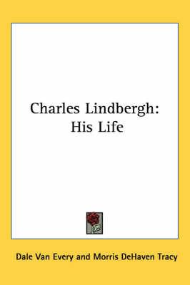 Charles Lindbergh: His Life by Dale Van Every