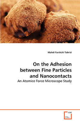 On the Adhesion Between Fine Particles and Nanocontacts by Mahdi Farshchi Tabrizi