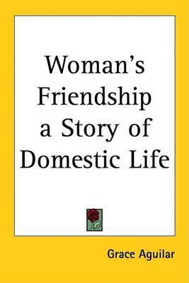 Woman's Friendship a Story of Domestic Life by Grace Aguilar