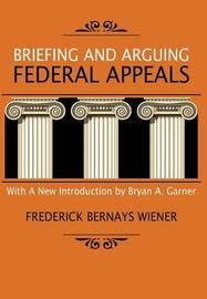 Briefing and Arguing Federal Appeals by Frederick Bernays Wiener