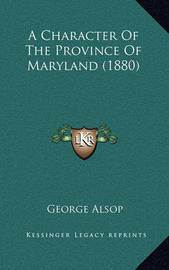 A Character of the Province of Maryland (1880) by George Alsop