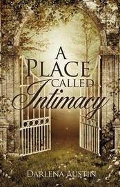 A Place Called Intimacy by Darlena Austin