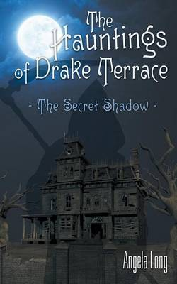 The Hauntings of Drake Terrace by Angela Long
