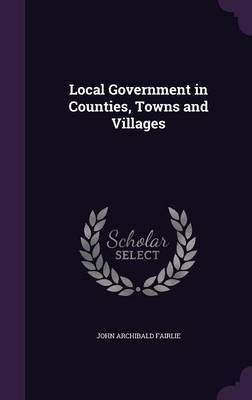 Local Government in Counties, Towns and Villages by John Archibald Fairlie image