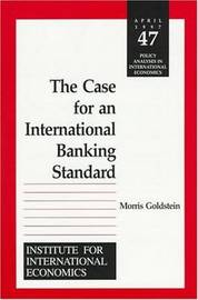 The Case for an International Banking Standard by Morris Goldstein