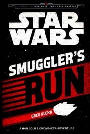 Star Wars The Force Awakens: Smuggler's Run by Greg Rucka