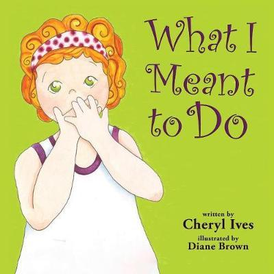 What I Meant to Do by Cheryl Ives