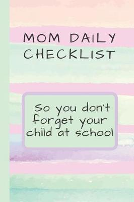 Mom Daily Checklist So you don't forget your child at school by Beyond Love Creations